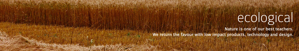 Ecological - Nature is one of our best teachers. We return the favour with low impact products, technology and design.