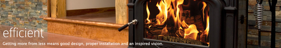 Efficient - Getting more from less means good design, proper installation and an inspired vision